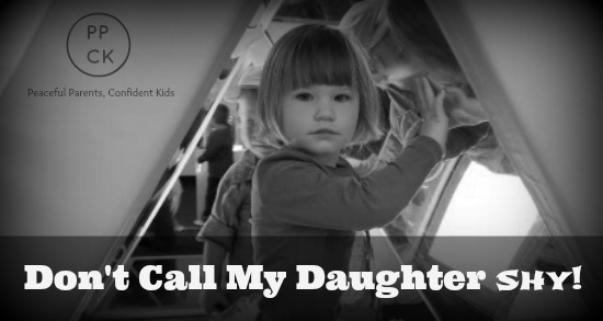 Don't Call My Daughter Shy! ~ Peaceful Parents, Confident Kids