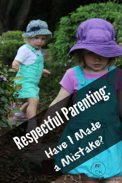Respectful Parenting: Have I Made a Mistake? ~ Peaceful Parents, Confident Kids