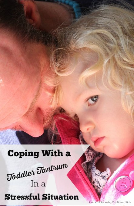 Coping With a Toddler Tantrum in a Stressful Situation ~ Peaceful Parents, Confident Kids