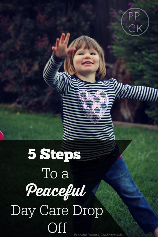 5 Steps to a Peaceful Day Care Drop Off ~ Peaceful Parents, Confident Kids