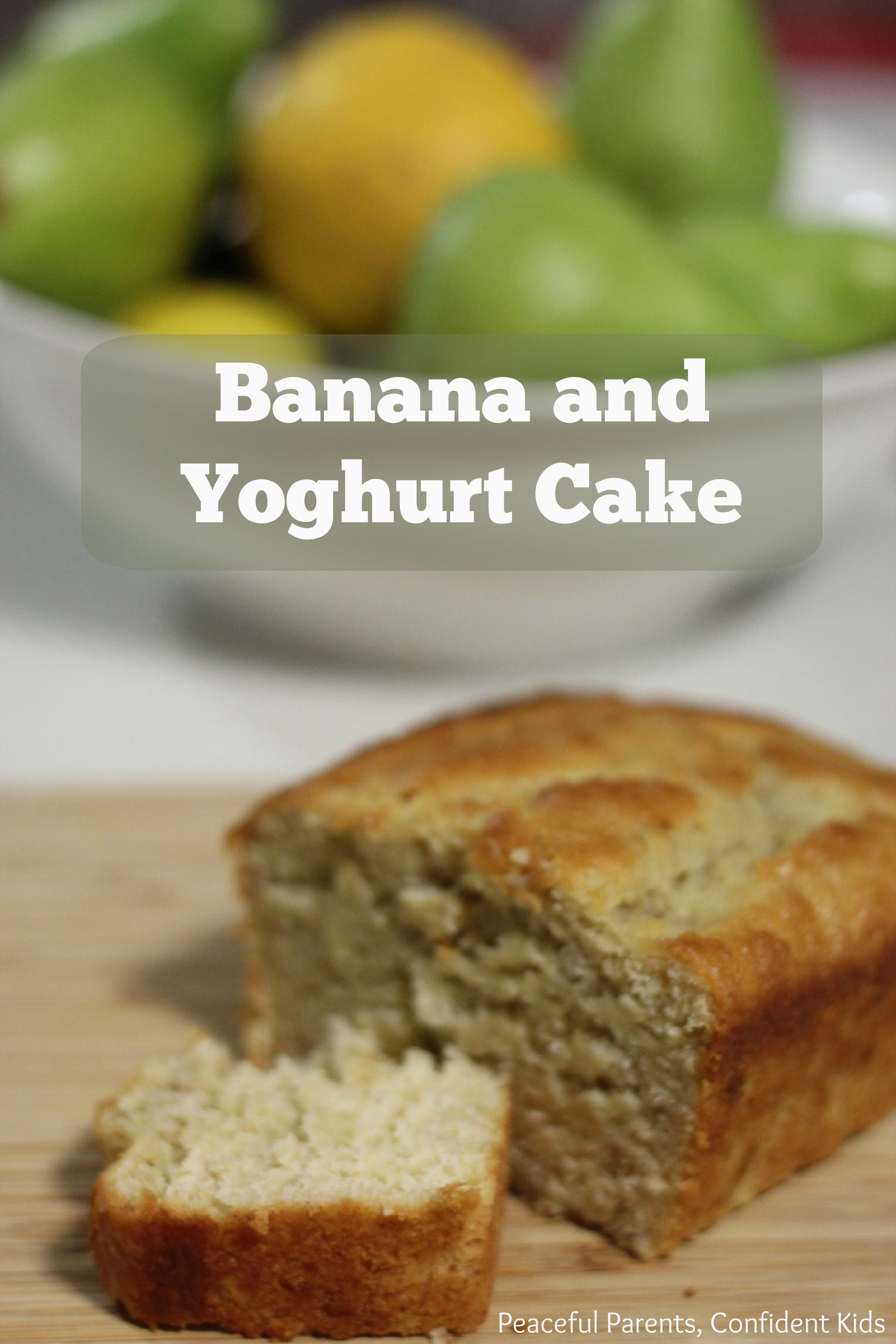 Banana and Yoghurt Cake ~ Peaceful Parents, Confident Kids
