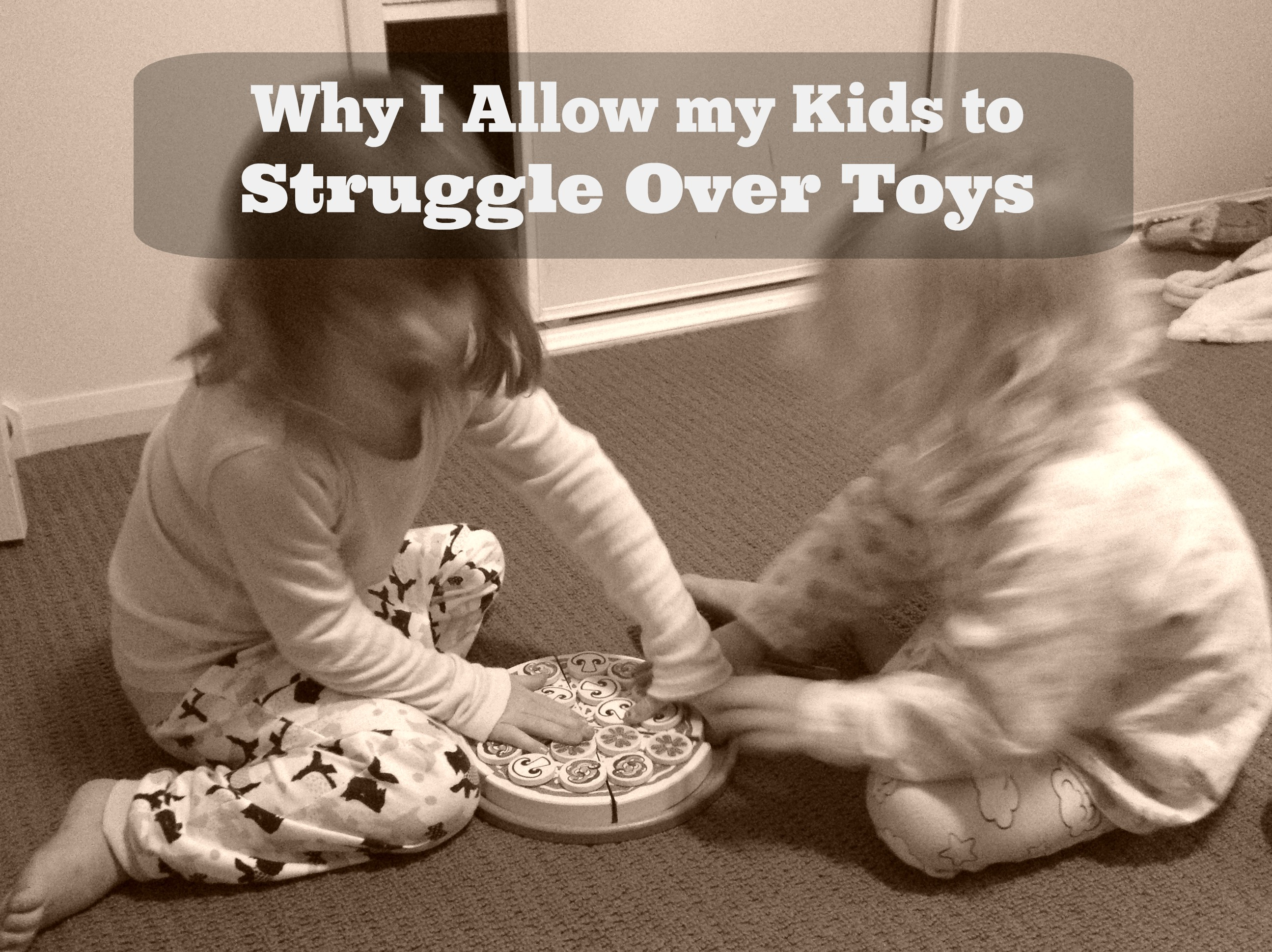 Why I Allow my Kids to Struggle Over Toys - Peaceful Parents, Confident Kids