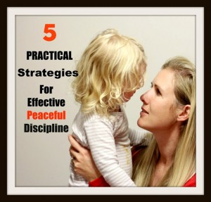 5 Practical Strategies For Effective Peaceful Discipline