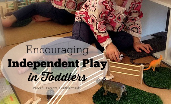 Encouraging Independent Play in Toddlers ~ Peaceful Parents, Confident Kids