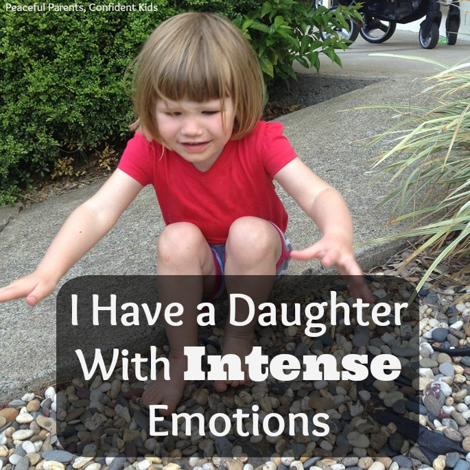 I Have a Daughter With Intense Emotions ~ Peaceful Parents, Confident Kids