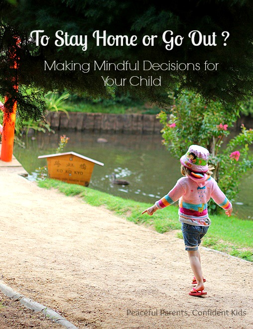 To Stay Home or Go Out?  Making Mindful Decisions for Your Child ~ Peaceful Parents, Confident Kids