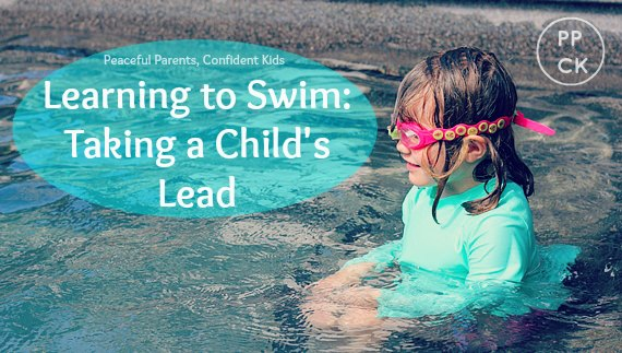 Learning to Swim: Taking a Child's Lead ~ Peaceful Parents, Confident Kids