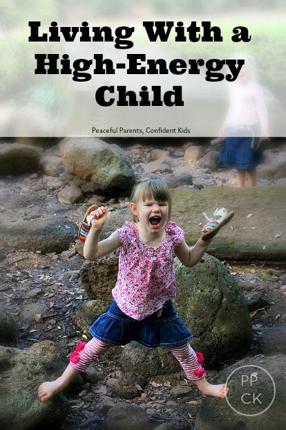 Learning to Love Living With a High-Energy Child ~ Peaceful Parents, Confident Kids