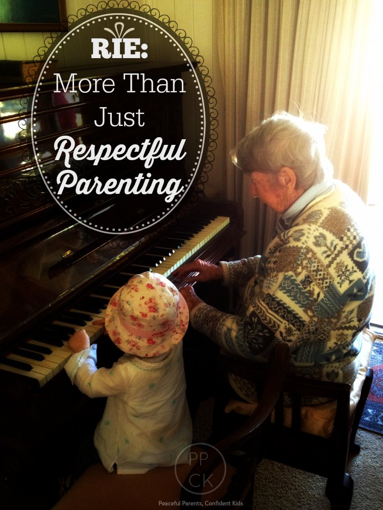 RIE: More Than Just Respectful Parenting ~ Peaceful Parents, Confident Kids