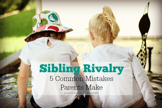 Sibling Rivalry: 5 Common Mistakes Parents Make
