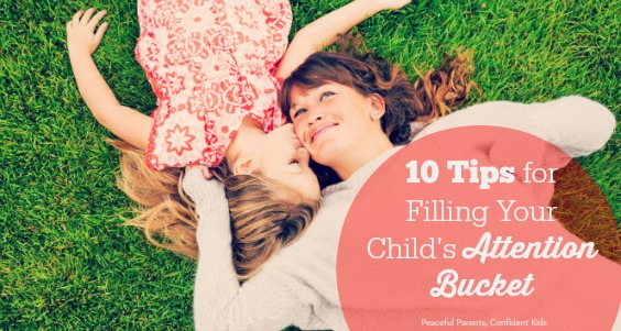 10 Tips for Filling Your Child's Attention Bucket