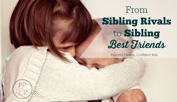 From Sibling Rivals to Sibling Best Friends ~ Peaceful Parents, Confident Kids