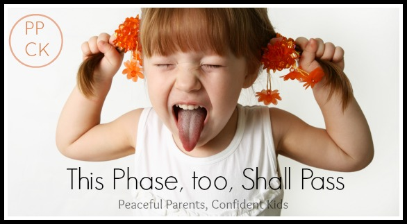 This phase too shall pass ~ Peaceful Parents, Confident Kids