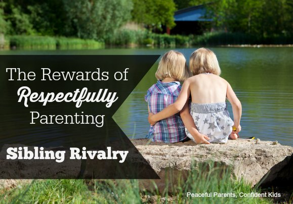 Rewards of Respectfully Parenting Sibling Rivalry
